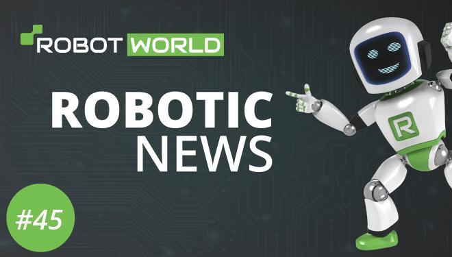 Nowości ze świata robotyki #45
